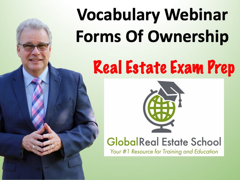 Real Estate Exam Prep - Vocabulary Webinar, Forms of Ownership - Global Real Estate School