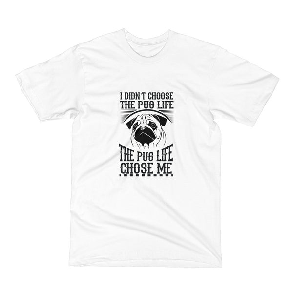 Pug Life Chose Me Dog Short Sleeve T-Shirt