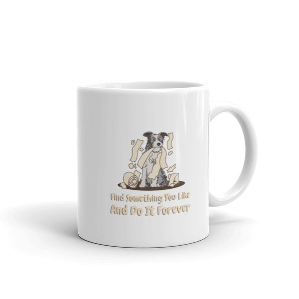 Find What You Like Dog Coffee Mug made in the USA