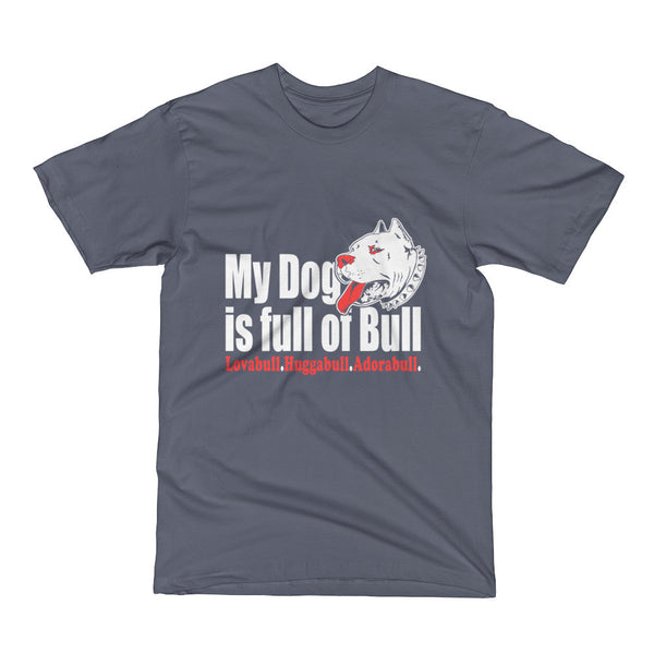 My Dog is Full of Bull Short Sleeve T-Shirt
