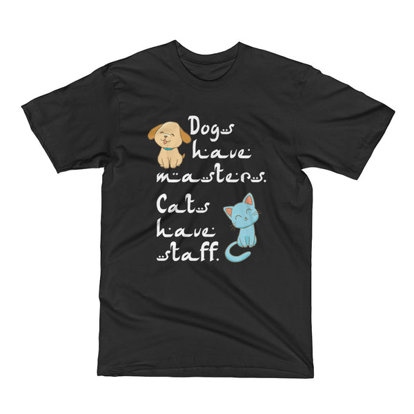 Dogs have Masters; Cats have Staff Short Sleeve T-Shirt