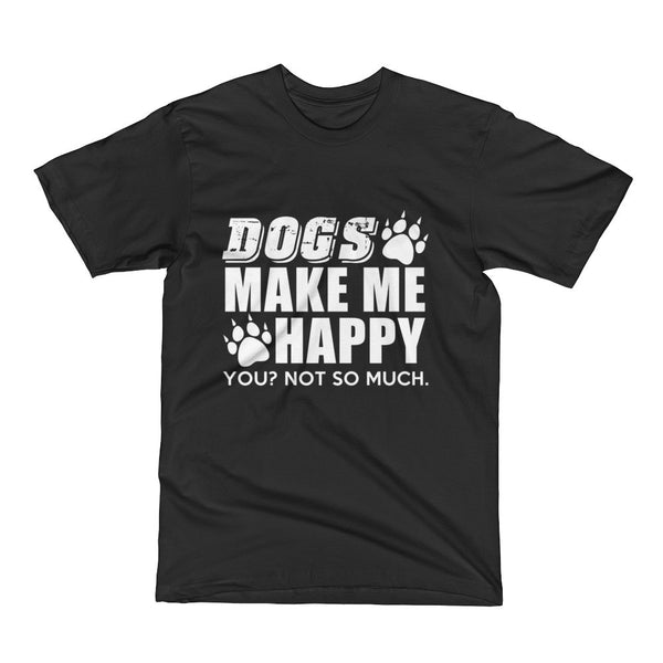 Dogs Make Me Happy, You Not So Much Short Sleeve T-Shirt
