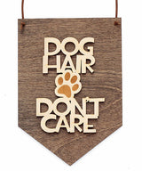 """Dog Hair Don't Care"" Laser Cut Wooden Wall Banner"