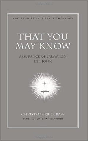 That You May Know: Assurance of Salvation in 1 John (New American Commentary Studies in Bible and Theology)