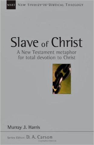 Slave of Christ: A New Testament Metaphor for Total Devotion to Christ (New Studies in Biblical Theology)