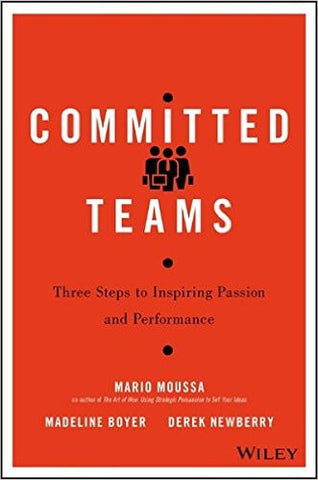 Committed Teams: Three Steps to Inspiring Passion and Performance
