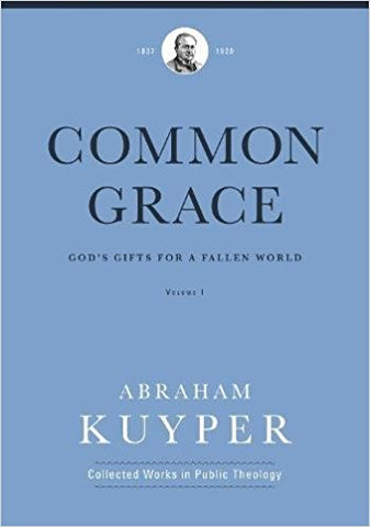 Common Grace (Volume 1): God's Gifts for a Fallen World (Abraham Kuyper Collected Works in Public Theology)