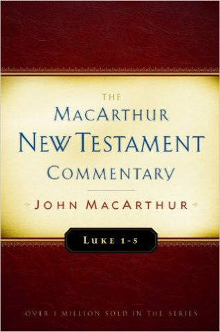 The MacArthur New Testament Commentary - Luke 1-5