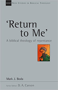 'Return To Me': A Biblical Theology of Repentance (New Studies in Biblical Theology)