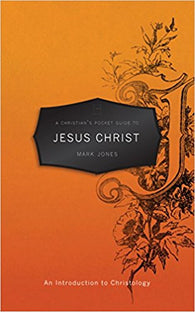 A Christian's Pocket Guide to Jesus Christ: An Introduction to Christology