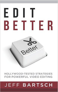 Edit Better: Hollywood-Tested Strategies for Powerful Video Editing