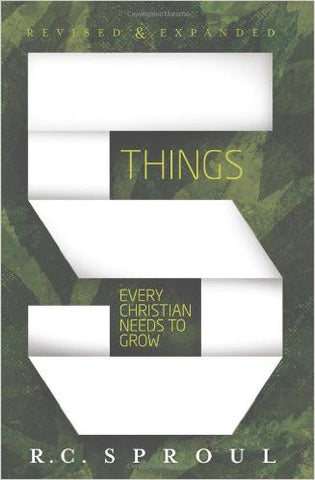 Five Things Every Christian Needs to Grow, Revised & Expanded