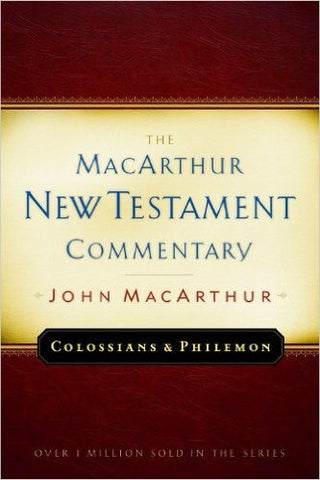 The MacArthur New Testament Commentary - Colossians and Philemon