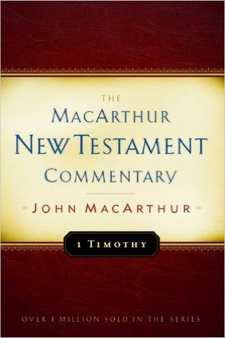The MacArthur New Testament Commentary - 1 Timothy