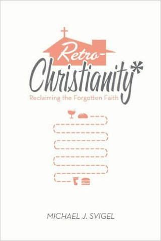 Retro Christianity: Reclaiming the Forgotten Faith