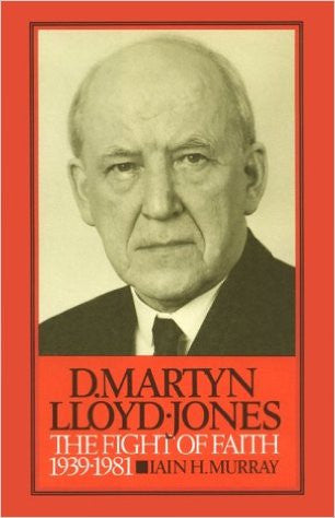 D. Martyn Lloyd-Jones: The Fight of Faith 1939-1981