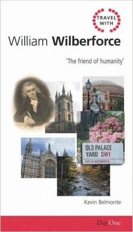 Travel with Wilberforce: The friend of humanity (Day One Travel Guides)