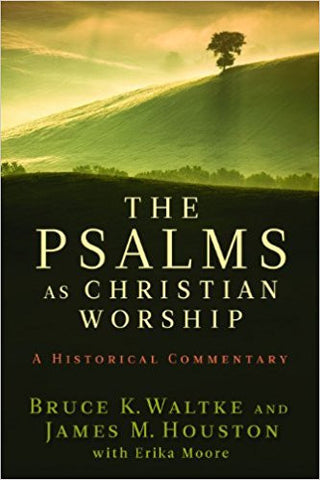 The Psalms as Christian Worship: An Historical Commentary