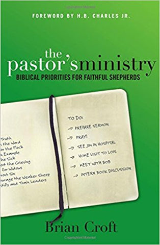 The Pastor's Ministry: Biblical Priorities for Faithful Shepherds