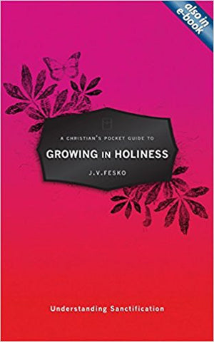 A Christian's Pocket Guide to Growing in Holiness: Understanding Sanctification