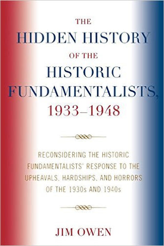 The Hidden History of the Historic Fundamentalists, 1933-1948: Reconsidering the Historic Fundamentalists' Response to the Upheavals, Hardship, and Horrors of the 1930s and 1940s