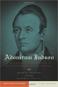 Adoniram Judson: A Bicentennial Appreciation of the Pioneer American Missionary (Studies in Baptist Life and Thought)