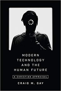 Modern Technology and the Human Future: A Christian Appraisal