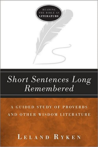 Short Sentences Long Remembered: A Guided Study Proverbs and Other Wisdom Literature (Reading the bible as literature)