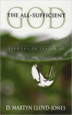 The All-Sufficient God - Sermons on Isaiah 40