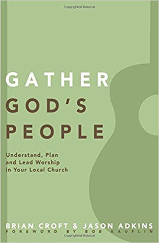 Gather God's People: Understand, Plan, and Lead Worship in Your Local Church (Practical Shepherding Series)