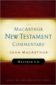 The MacArthur New Testament Commentary - Matthew 8-15