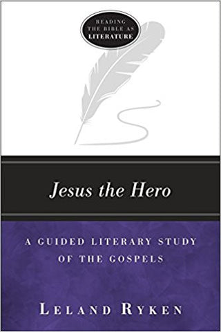 Jesus the Hero: A Guided Literary Study of the Gospels (Reading the Bible As Literature)