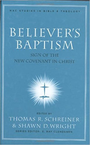 Believer's Baptism: Sign of the New Covenant in Christ (New American Commentary Studies in Bible & Theology)