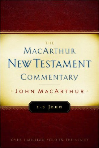 The MacArthur New Testament Commentary - 1-3 John