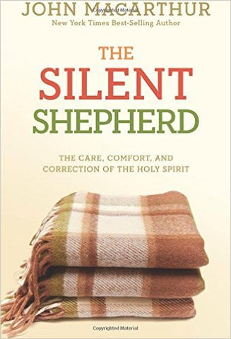 The Silent Shepherd: The Care, Comfort, and Correction of the Holy Spirit (John Macarthur Study)