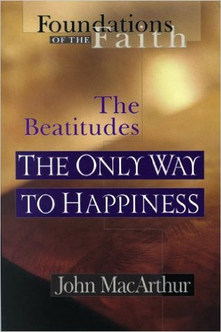 The Only Way To Happiness: The Beatitudes (Foundations of the Faith)