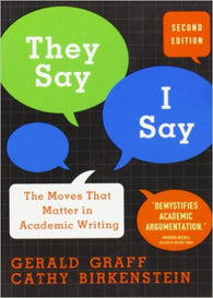 They Say/I Say: The Moves That Matter in Academic Writing (2nd Edition)