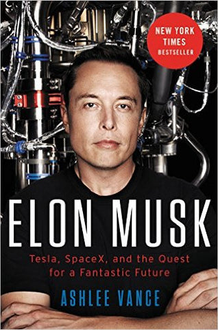 Elon Musk; Tesla, SpaceX, and the Quest for a Fantastic Future