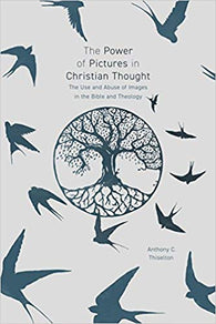 The Power of Pictures: The Use and Abuse of Images in the Bible and Theology