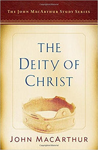 The Deity of Christ: A John MacArthur Study Series