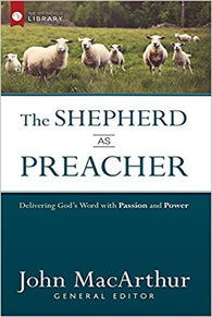 The Shepherd as Preacher: Delivering God's Word with Passion and Power (The Shepherd's Library)