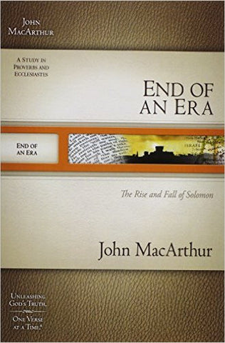 End of an Era: The Rise and Fall of Solomon (MacArthur Old Testament Study Guides)