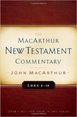 The MacArthur New Testament Commentary - Luke 6-10