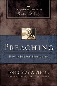Preaching: How to Preach Biblically (MacArthur's Pastor's Library)