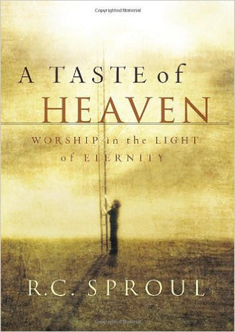 A Taste of Heaven: Worship in the Light of Eternity