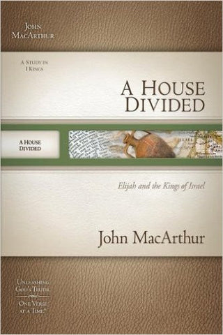 A House Divided: Elijah and the Kings of Israel (MacArthur Old Testament Study Guides)