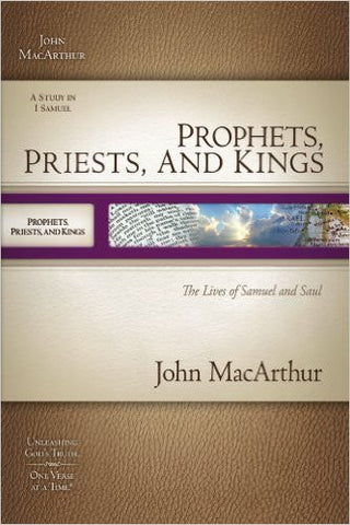 Prophets, Priests, and Kings: The Lives of Samuel and Saul (MacArthur Old Testament Study Guides)