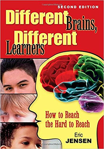 Different Brains, Different Learners: How to Reach the Hard to Reach 2nd Edition