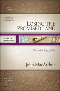 Losing the Promised Land: Elisha and the Kings of Judah (MacArthur Old Testament Study Guides)