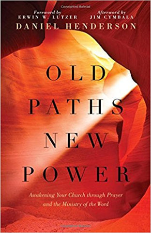 Old Paths, New Power: Awakening Your Church through Prayer and the Ministry of the Word